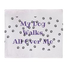 My Dog Walks All Over Me Throw Blanket