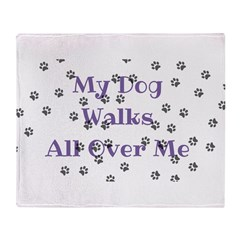 My Dog Walks All Over Me Throw Blanket