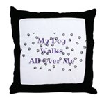My Dog Walks All Over Me Throw Pillow