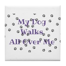 My Dog Walks All Over Me Tile Coaster