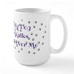 My Dog Walks All Over Me Mugs