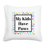 My Kids Have Paws Square Canvas Pillow