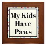My Kids Have Paws Framed Tile