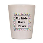 My Kids Have Paws Shot Glass