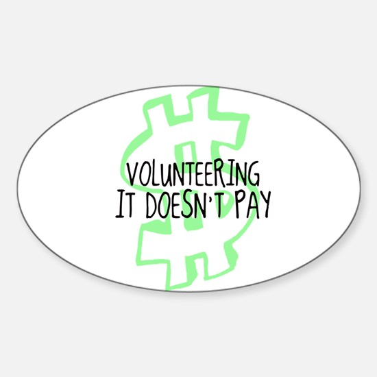 Volunteering it doesnt pay Oval Decal