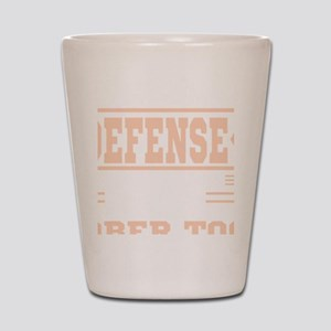 """""""In Alcohol's Defense I Have D Shot Glass"""