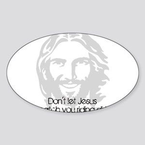 Don't let jesus Oval Sticker
