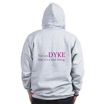 You Say DYKE Like... Zip Hoodie