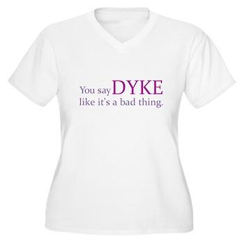 You Say DYKE Like... Women's Plus Size V-Neck T-Sh