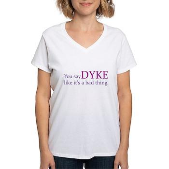 You Say DYKE Like... Women's V-Neck T-Shirt