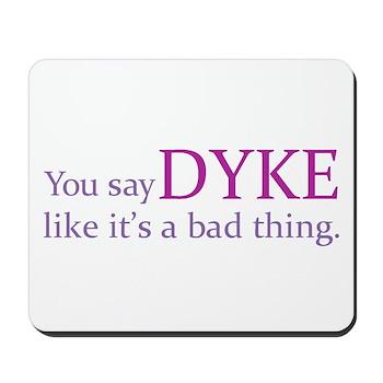 You Say DYKE Like... Mousepad