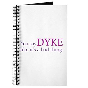 You Say DYKE Like... Journal