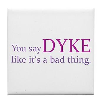 You Say DYKE Like... Tile Coaster