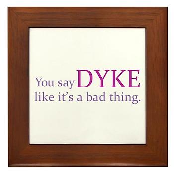 You Say DYKE Like... Framed Tile