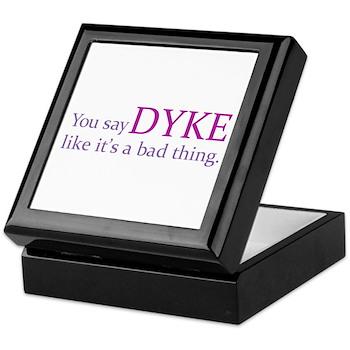 You Say DYKE Like... Keepsake Box