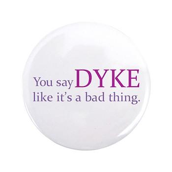 You Say DYKE Like... 3.5