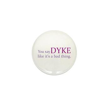 You Say DYKE Like... Mini Button (10 pack)