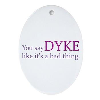 You Say DYKE Like... Oval Ornament