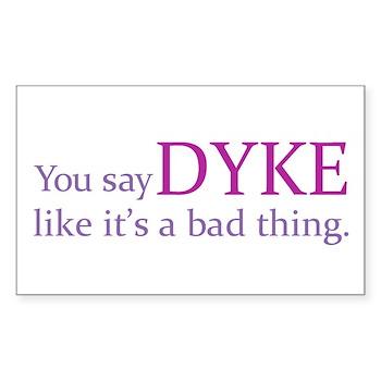 You Say DYKE Like... Rectangle Sticker