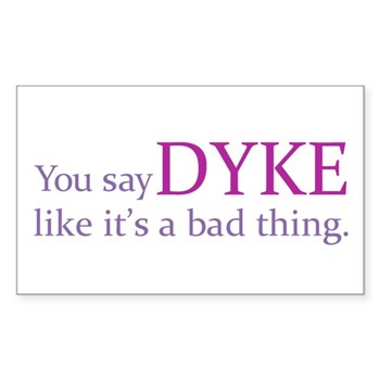 You Say DYKE Like... Rectangle Sticker 10 pk)