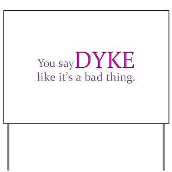 You Say DYKE Like... Yard Sign