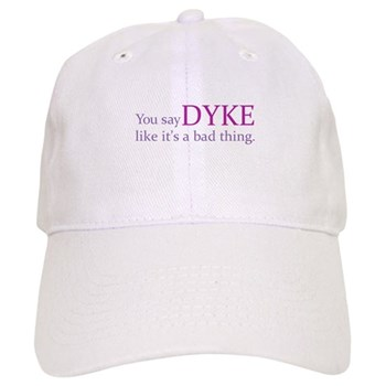 You Say DYKE Like... Cap