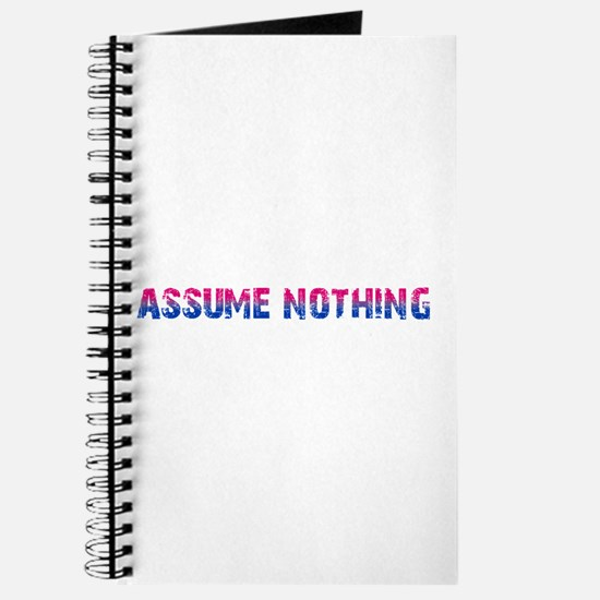 Assume Nothing Journal