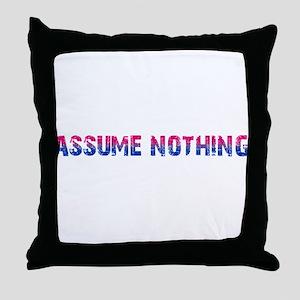 Assume Nothing Throw Pillow