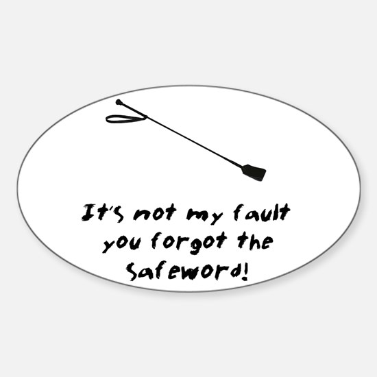 It's Not My Fault You Forgot The Safeword! Decal