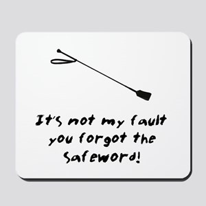It's Not My Fault You Forgot The Safewor Mousepad
