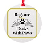 Dogs are Miracles with Paws Ornament