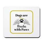 Dogs are Miracles with Paws Mousepad