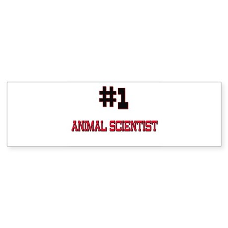 Number 1 ANIMAL SCIENTIST Bumper Sticker