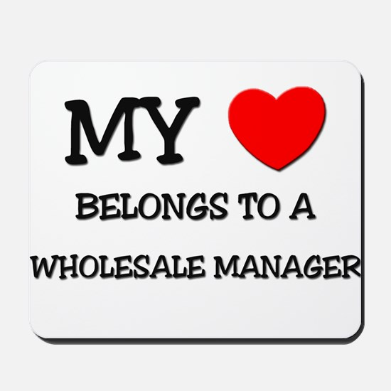 My Heart Belongs To A WHOLESALE MANAGER Mousepad