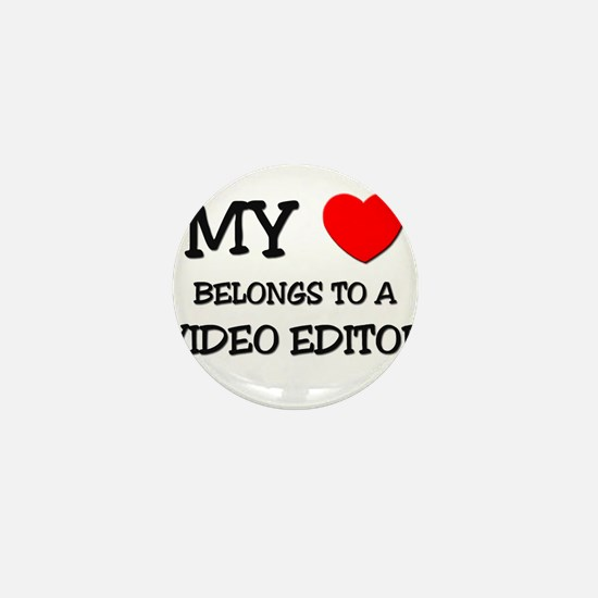 My Heart Belongs To A VIDEO EDITOR Mini Button