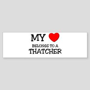 My Heart Belongs To A THATCHER Bumper Sticker