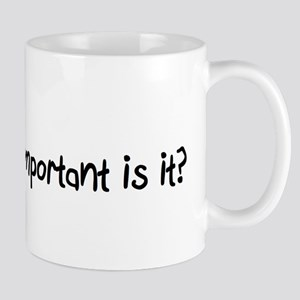 How important is it? Mug