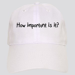How important is it? Cap