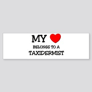 My Heart Belongs To A TAXIDERMIST Bumper Sticker