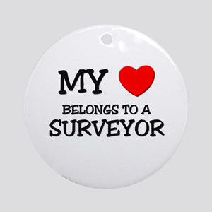 My Heart Belongs To A SURVEYOR Ornament (Round)