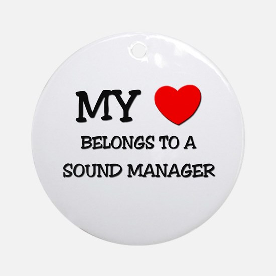 My Heart Belongs To A SOUND MANAGER Ornament (Roun