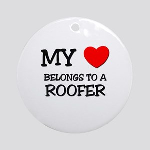 My Heart Belongs To A ROOFER Ornament (Round)