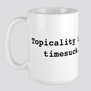 Topicality is a Timesuck Large Mug