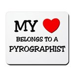 My Heart Belongs To A PYROGRAPHIST Mousepad