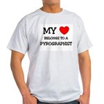 My Heart Belongs To A PYROGRAPHIST Light T-Shirt