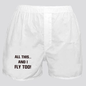 ALL THIS ... AND I FLY TOO Boxer Shorts