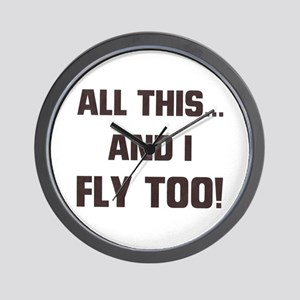 ALL THIS ... AND I FLY TOO Wall Clock
