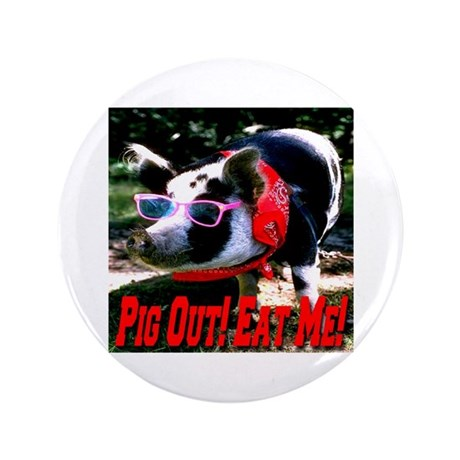 """Pig Out! Eat Me! 3.5"""" Button (100 pack)"""