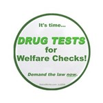 "Drug Tests for Welfare Checks 3.5"" Button"