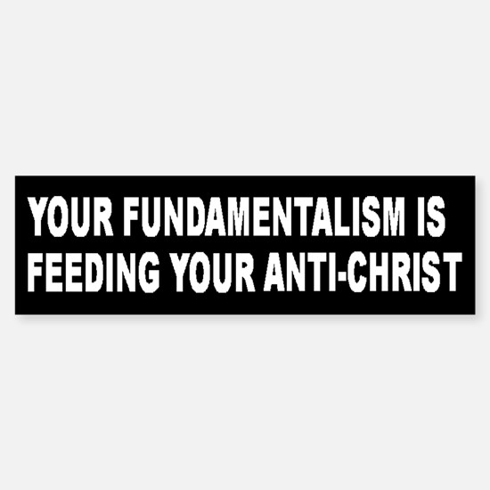 Fundamentalism & Anti-Christ Bumper Bumper Bumper Sticker